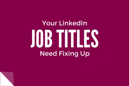 Why you need to change the job titles on your linkedin profile why you need to change the job titles on your linkedin profile urgently 90 sec reading time colourmoves
