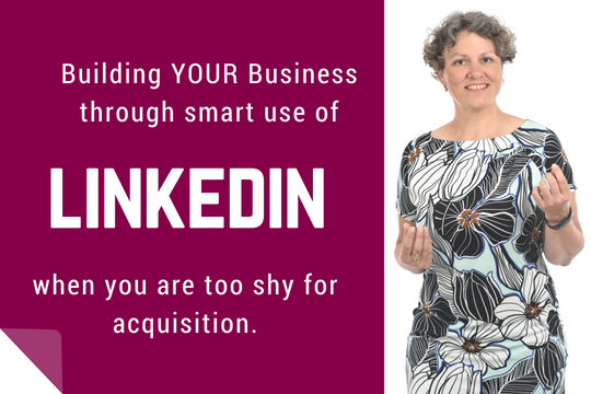 BUILDING BUSINESS THROUGH LINKEDIN (TOO SHY FOR ACQUISITION)